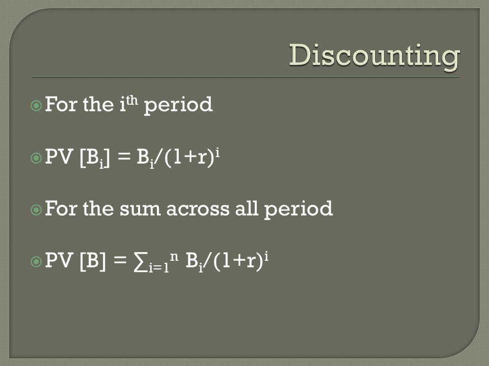  For the i th period  PV [B i ] = B i /(1+r) i  For the sum across all period  PV [B] = ∑ i=1 n B i /(1+r) i