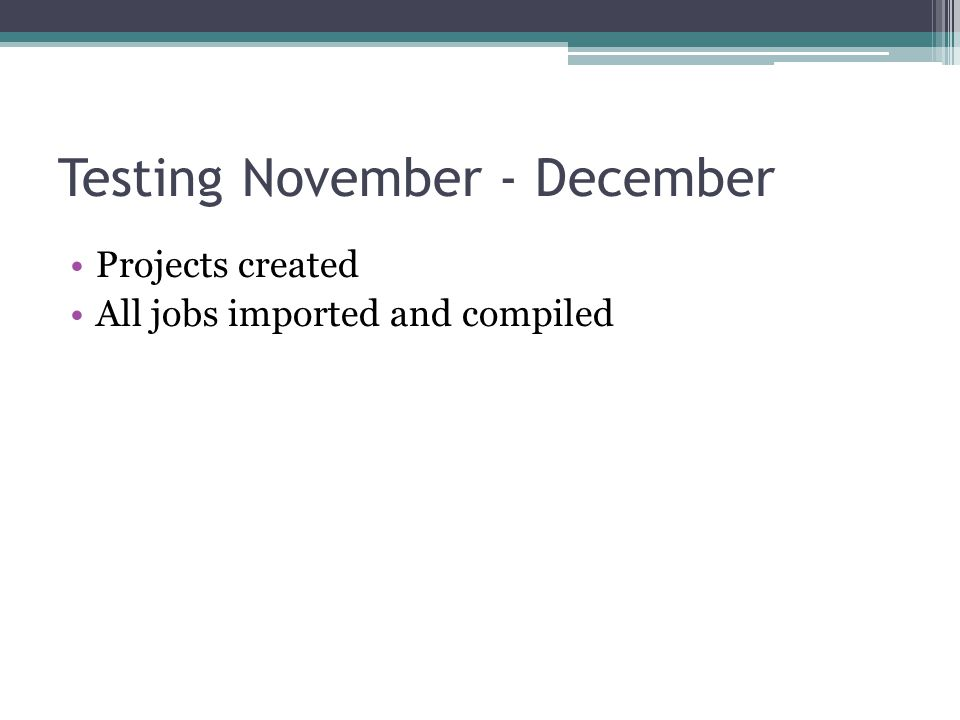 Testing November - December Projects created All jobs imported and compiled