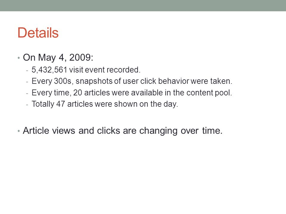 Details On May 4, 2009: - 5,432,561 visit event recorded. - Every 300s, snapshots of user click behavior were taken. - Every time, 20 articles were av
