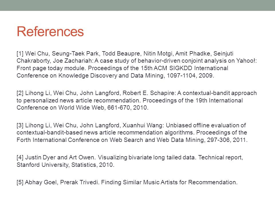References [1] Wei Chu, Seung-Taek Park, Todd Beaupre, Nitin Motgi, Amit Phadke, Seinjuti Chakraborty, Joe Zachariah: A case study of behavior-driven conjoint analysis on Yahoo!: Front page today module.