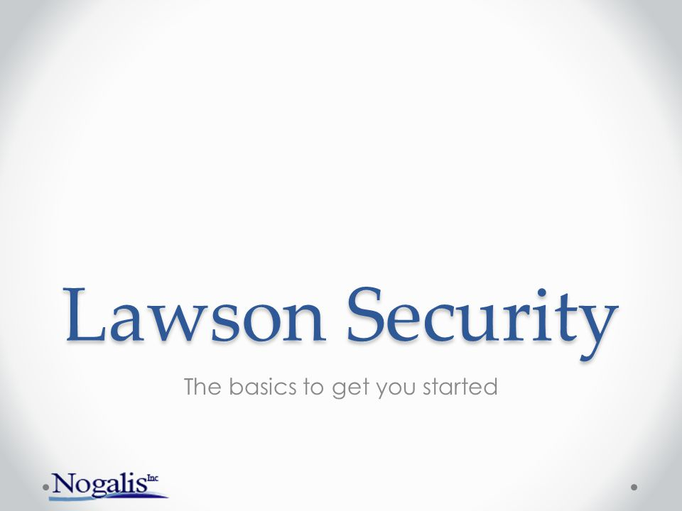 Lawson Security The basics to get you started