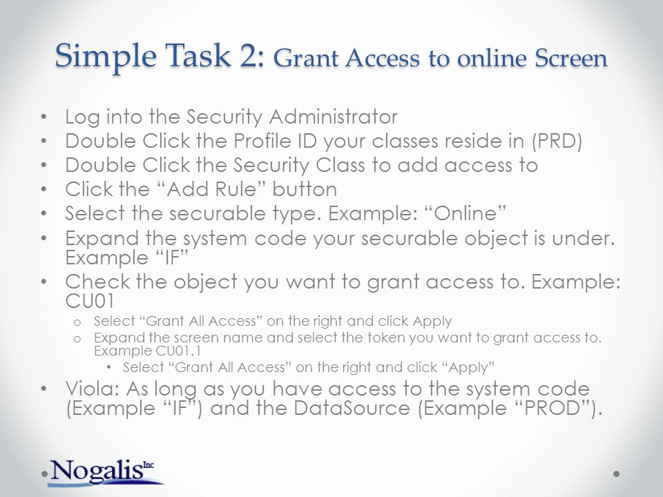 Simple Task 2: Grant Access to online Screen Log into the Security Administrator Double Click the Profile ID your classes reside in (PRD) Double Click