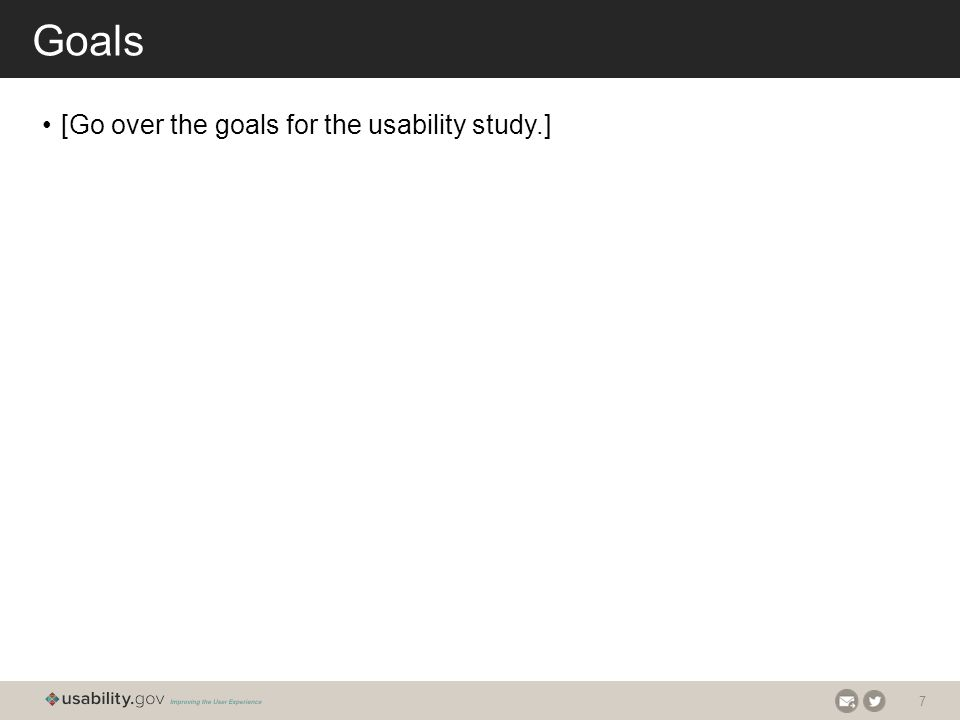 7 Goals [Go over the goals for the usability study.]