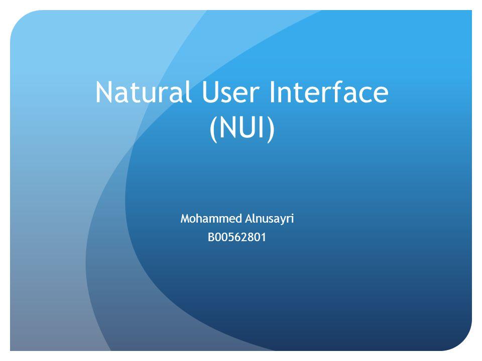 Natural User Interface (NUI) Mohammed Alnusayri B00562801