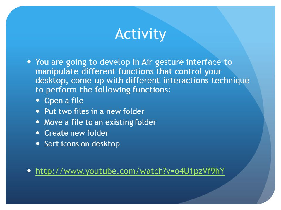 Activity You are going to develop In Air gesture interface to manipulate different functions that control your desktop, come up with different interac