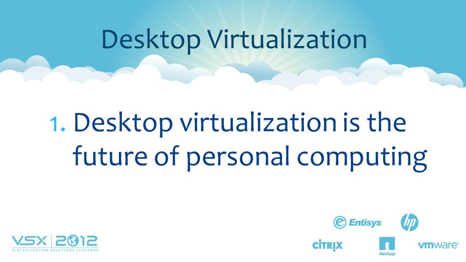 1.Desktop virtualization is the future of personal computing Desktop Virtualization