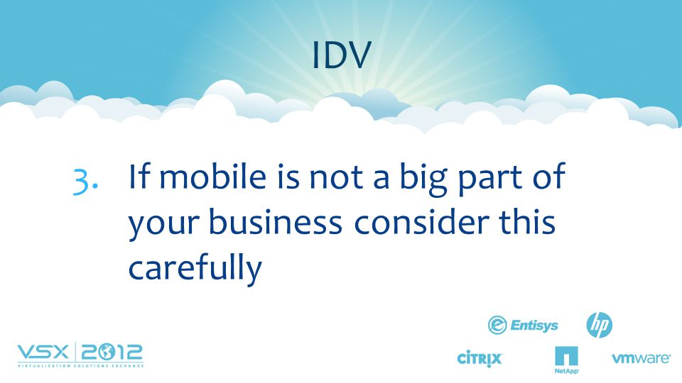 3.If mobile is not a big part of your business consider this carefully IDV
