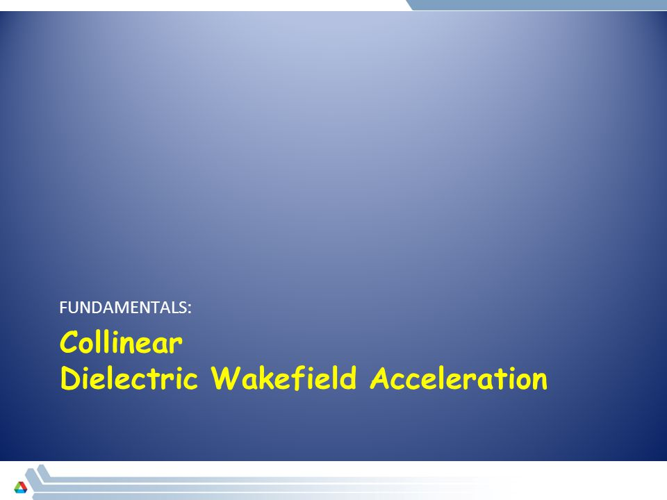 Collinear Dielectric Wakefield Acceleration FUNDAMENTALS: 7
