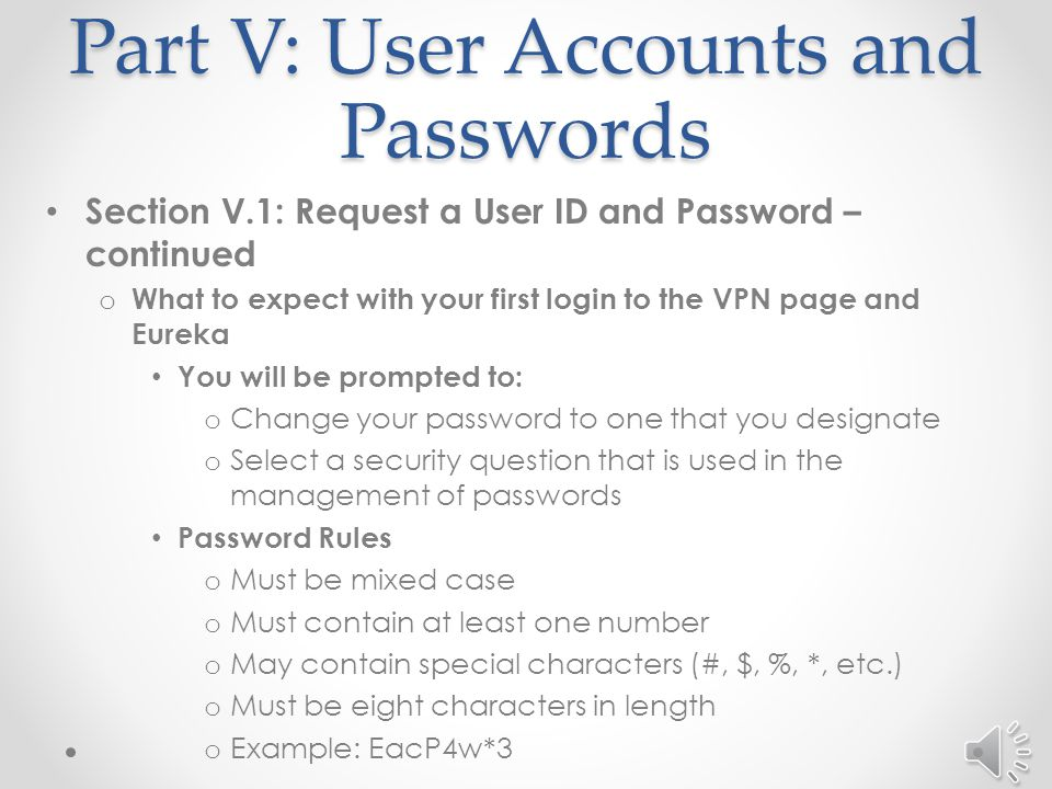 Part V: User Accounts and Passwords Section V.1: Request a User ID and Password – continued o Accessing the New Case Abstract form requires two separate passwords.