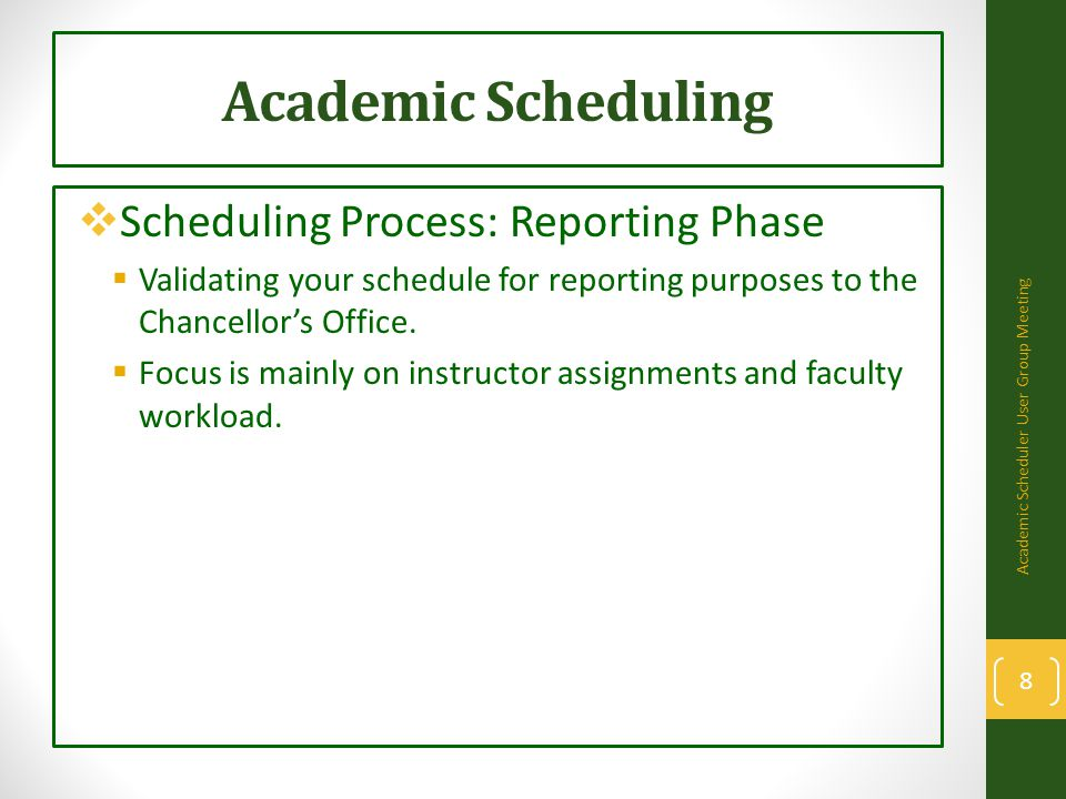 Academic Scheduling  Scheduling Process: Reporting Phase  Validating your schedule for reporting purposes to the Chancellor's Office.