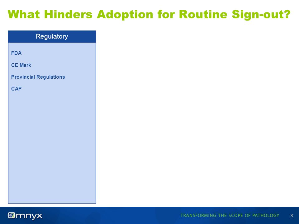 FDA CE Mark Provincial Regulations CAP Regulatory 3 What Hinders Adoption for Routine Sign-out?