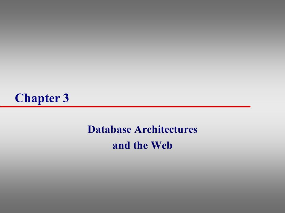 Chapter 3 Database Architectures and the Web