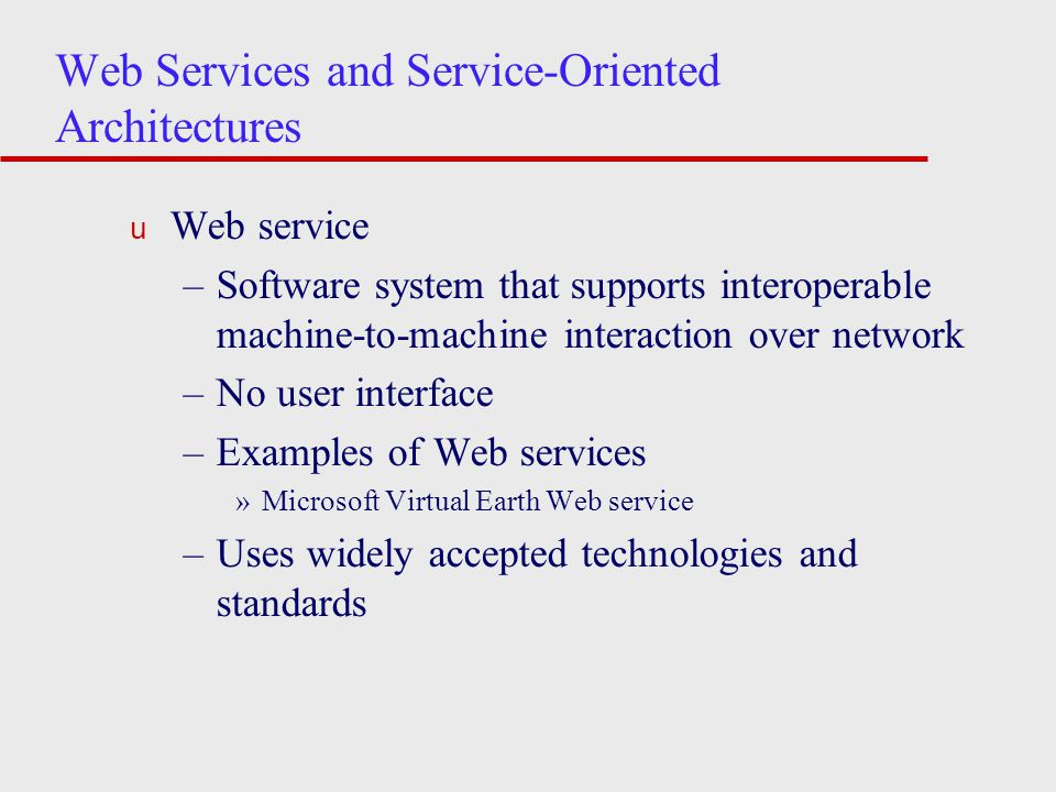 Web Services and Service-Oriented Architectures u Web service –Software system that supports interoperable machine-to-machine interaction over network