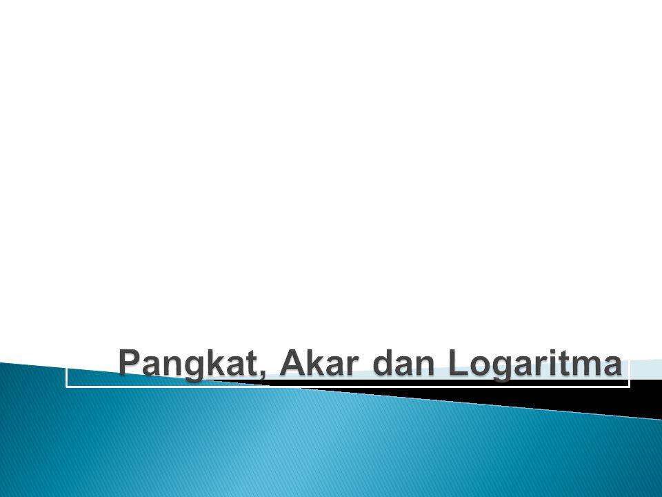 Logaritma pada hakekatnya merupakan kebalikan dari proses pemangkatan dan/atau pengakaran.