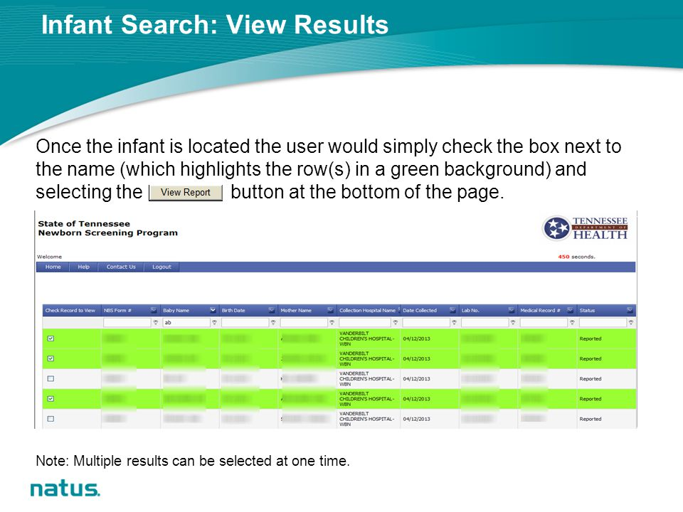Infant Search: View Results Once the infant is located the user would simply check the box next to the name (which highlights the row(s) in a green background) and selecting the button at the bottom of the page.