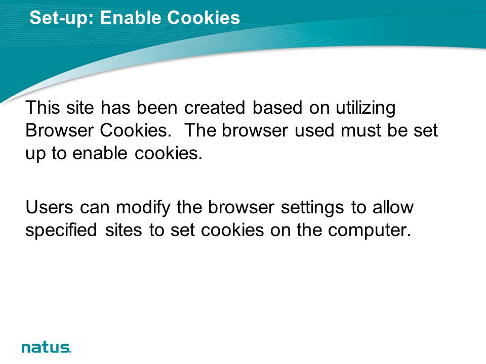Set-up: Enable Cookies This site has been created based on utilizing Browser Cookies.