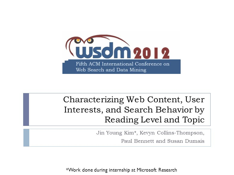 Characterizing Web Content, User Interests, and Search Behavior by Reading Level and Topic Jin Young Kim*, Kevyn Collins-Thompson, Paul Bennett and Su