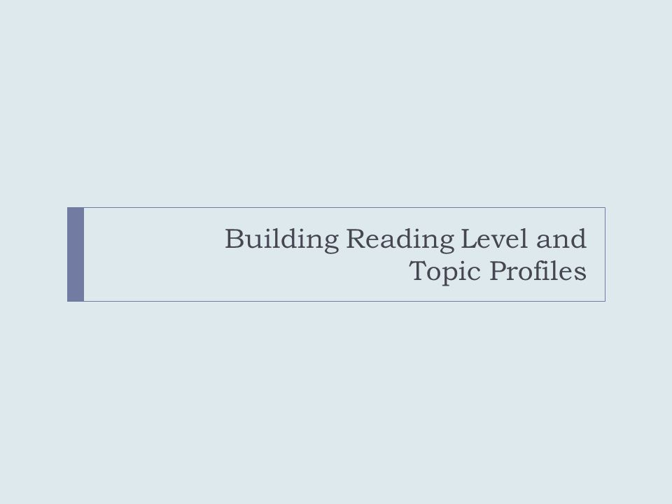 Building Reading Level and Topic Profiles