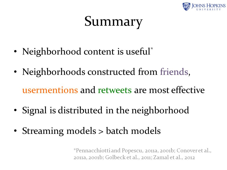 Summary Neighborhood content is useful * Neighborhoods constructed from friends, usermentions and retweets are most effective Signal is distributed in