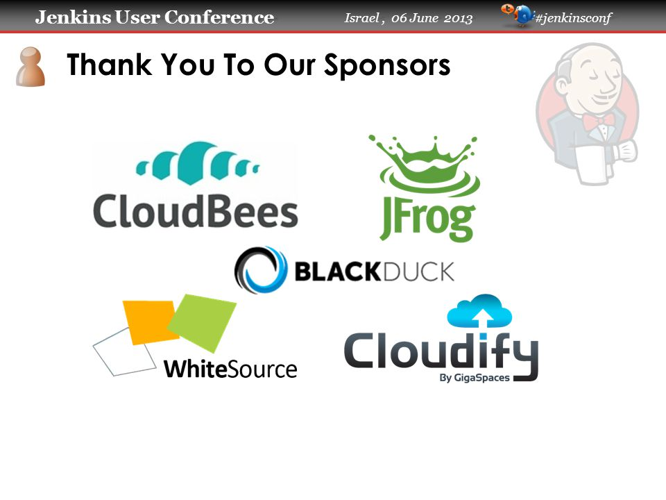 Jenkins User Conference Jenkins User Conference Israel, 06 June 2013 #jenkinsconf Thank You To Our Sponsors