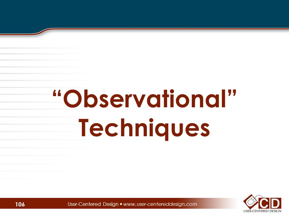 Observational Techniques User-Centered Design  www.user-centereddesign.com 106