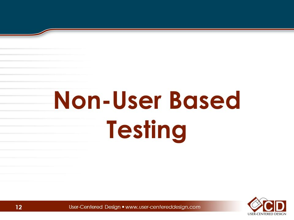 Non-User Based Testing User-Centered Design  www.user-centereddesign.com 12