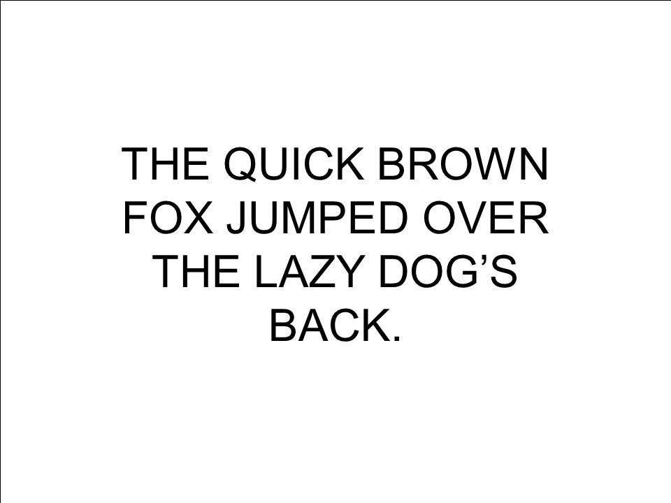 User-Centered Design  www.user-centereddesign.com 82 THE QUICK BROWN FOX JUMPED OVER THE LAZY DOG'S BACK.