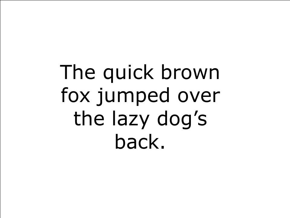 User-Centered Design  www.user-centereddesign.com 85 The quick brown fox jumped over the lazy dog's back.