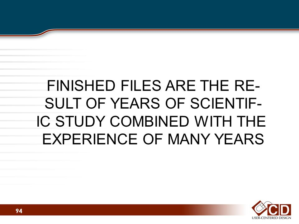 FINISHED FILES ARE THE RE- SULT OF YEARS OF SCIENTIF- IC STUDY COMBINED WITH THE EXPERIENCE OF MANY YEARS 94