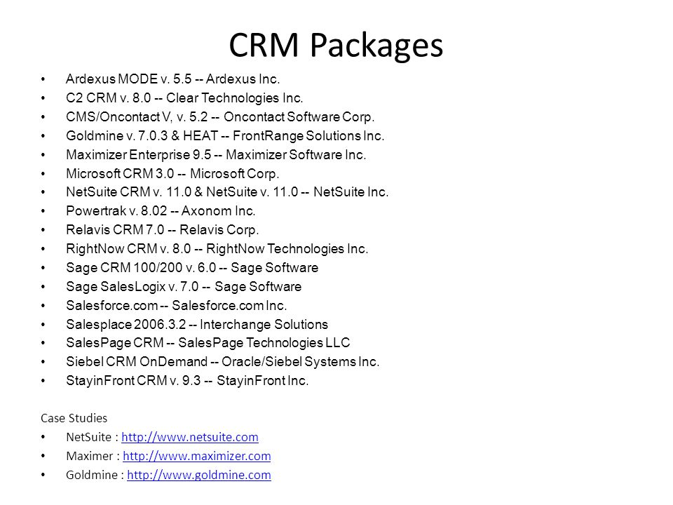 CRM Packages Ardexus MODE v. 5.5 -- Ardexus Inc. C2 CRM v. 8.0 -- Clear Technologies Inc. CMS/Oncontact V, v. 5.2 -- Oncontact Software Corp. Goldmine