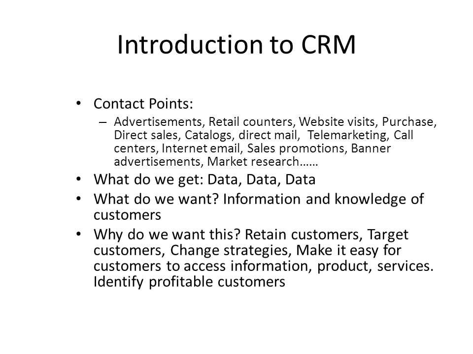 Introduction to CRM Contact Points: – Advertisements, Retail counters, Website visits, Purchase, Direct sales, Catalogs, direct mail, Telemarketing, C