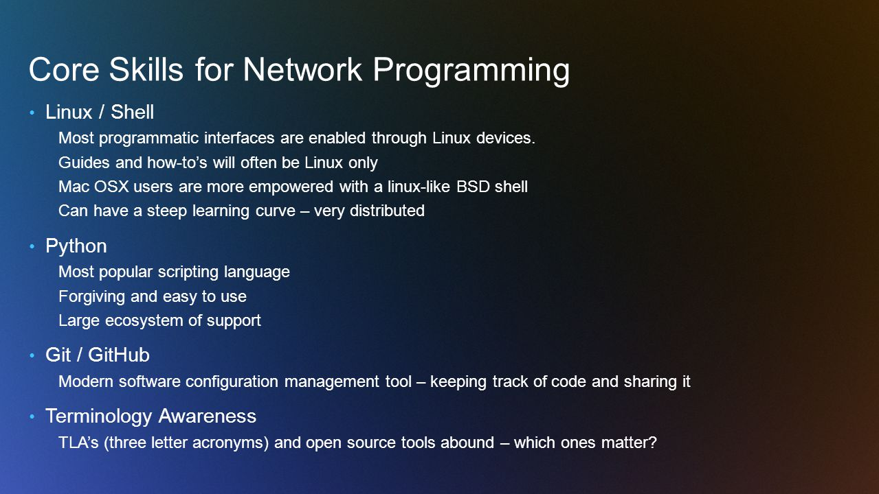 Core Skills for Network Programming Linux / Shell Most programmatic interfaces are enabled through Linux devices.