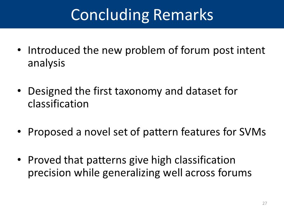 Concluding Remarks Introduced the new problem of forum post intent analysis Designed the first taxonomy and dataset for classification Proposed a nove