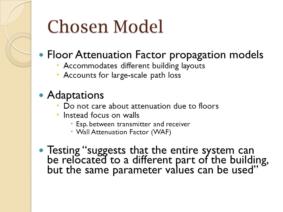 Chosen Model Floor Attenuation Factor propagation models  Accommodates different building layouts  Accounts for large-scale path loss Adaptations  Do not care about attenuation due to floors  Instead focus on walls  Esp.