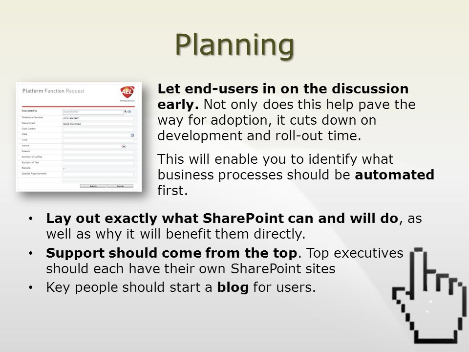 Planning Lay out exactly what SharePoint can and will do, as well as why it will benefit them directly.