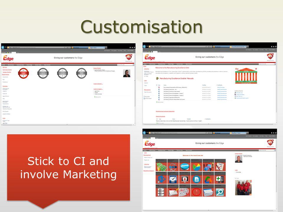 Customisation Stick to CI and involve Marketing