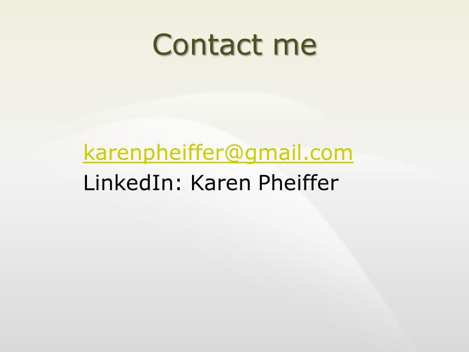 Contact me karenpheiffer@gmail.com LinkedIn: Karen Pheiffer