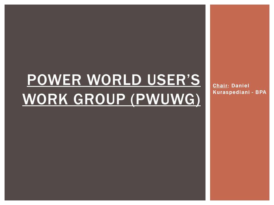 Chair: Daniel Kuraspediani - BPA POWER WORLD USER'S WORK GROUP (PWUWG)