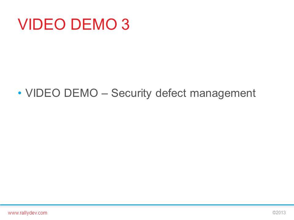 www.rallydev.com ©2013 VIDEO DEMO 3 VIDEO DEMO – Security defect management