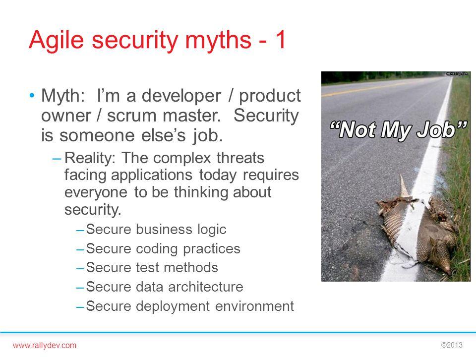 www.rallydev.com ©2013 Agile security myths - 1 Myth: I'm a developer / product owner / scrum master.
