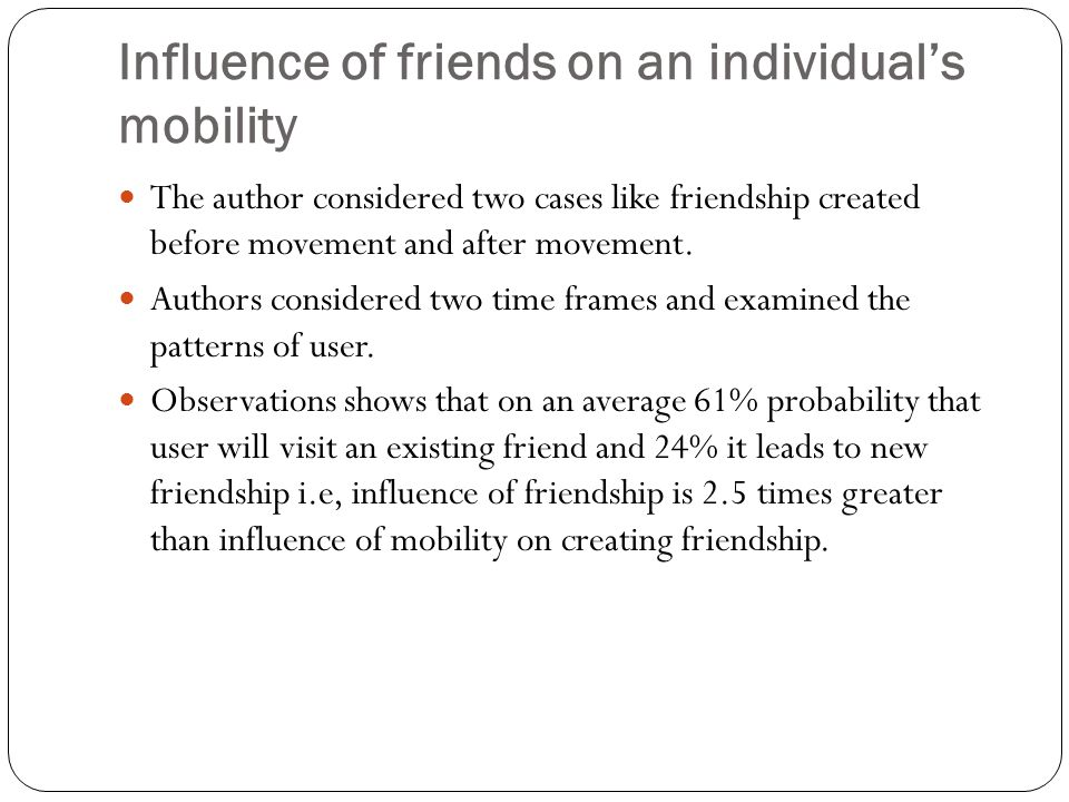 Influence of friends on an individual's mobility The author considered two cases like friendship created before movement and after movement. Authors c