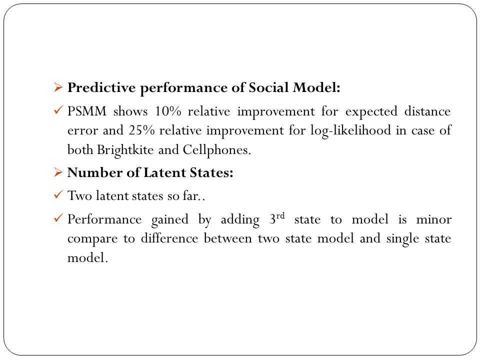  Predictive performance of Social Model: PSMM shows 10% relative improvement for expected distance error and 25% relative improvement for log-likelih