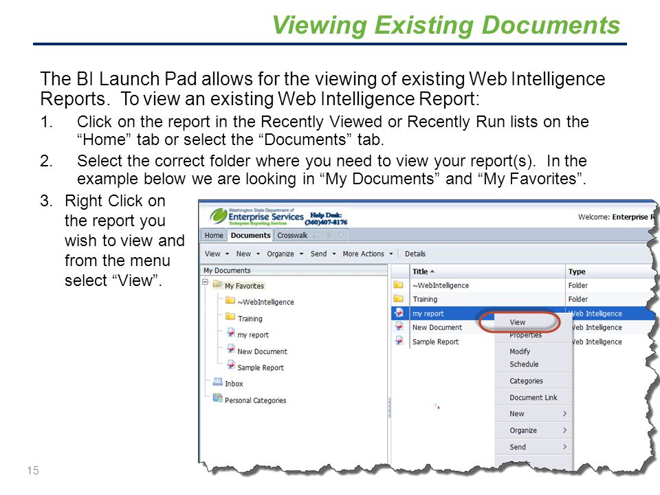 The BI Launch Pad allows for the viewing of existing Web Intelligence Reports. To view an existing Web Intelligence Report: 1.Click on the report in t