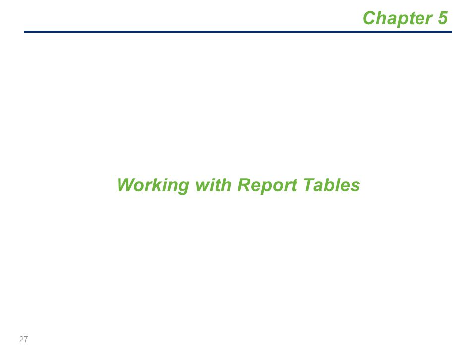 Working with Report Tables 27 Chapter 5