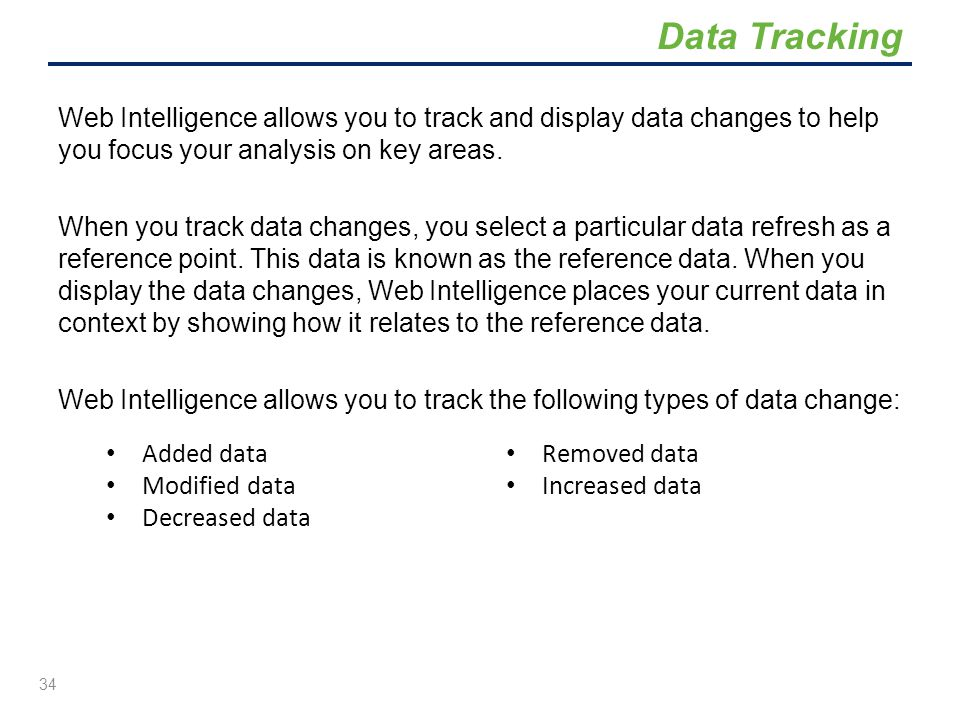 Web Intelligence allows you to track and display data changes to help you focus your analysis on key areas. When you track data changes, you select a