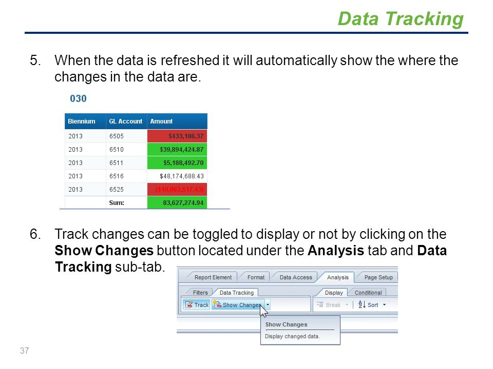 5.When the data is refreshed it will automatically show the where the changes in the data are. 6.Track changes can be toggled to display or not by cli