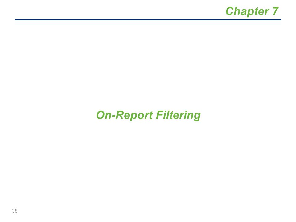 On-Report Filtering 38 Chapter 7