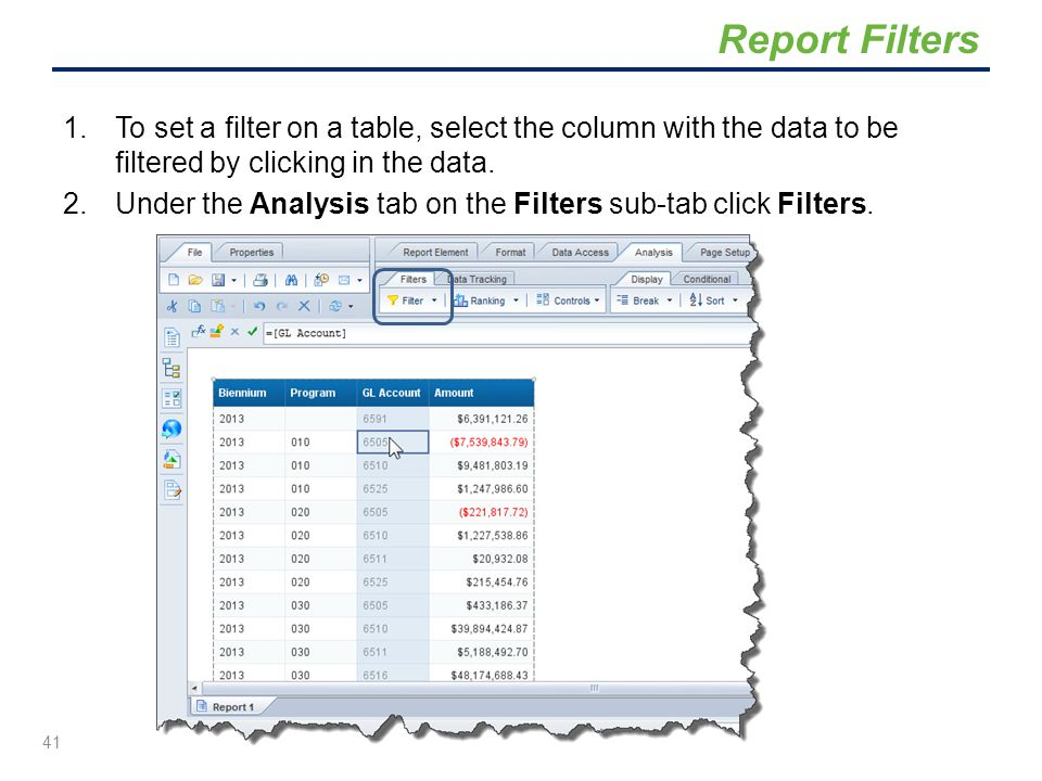 1.To set a filter on a table, select the column with the data to be filtered by clicking in the data. 2.Under the Analysis tab on the Filters sub-tab