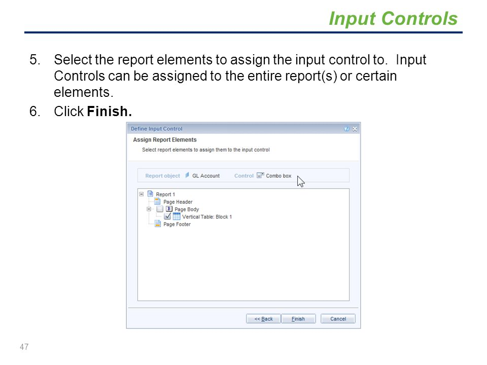 5.Select the report elements to assign the input control to. Input Controls can be assigned to the entire report(s) or certain elements. 6.Click Finis