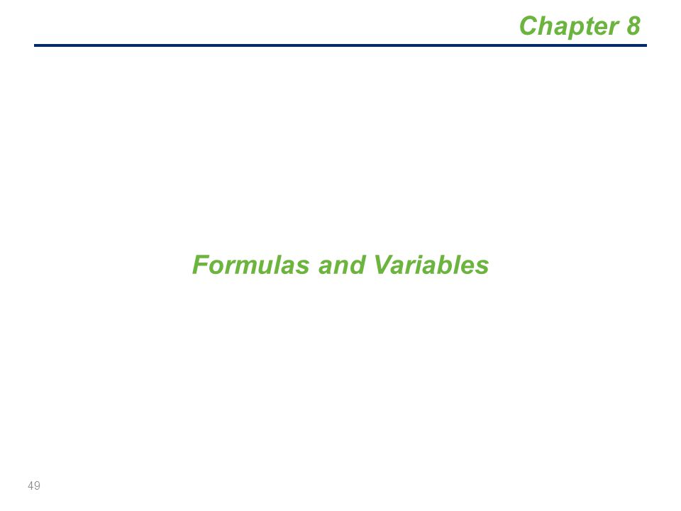 Formulas and Variables 49 Chapter 8